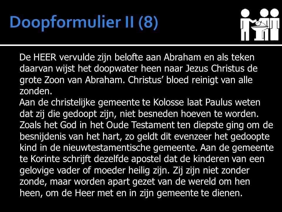 De HEER vervulde zijn belofte aan Abraham en als teken daarvan wijst het doopwater heen naar Jezus Christus de grote Zoon van Abraham.