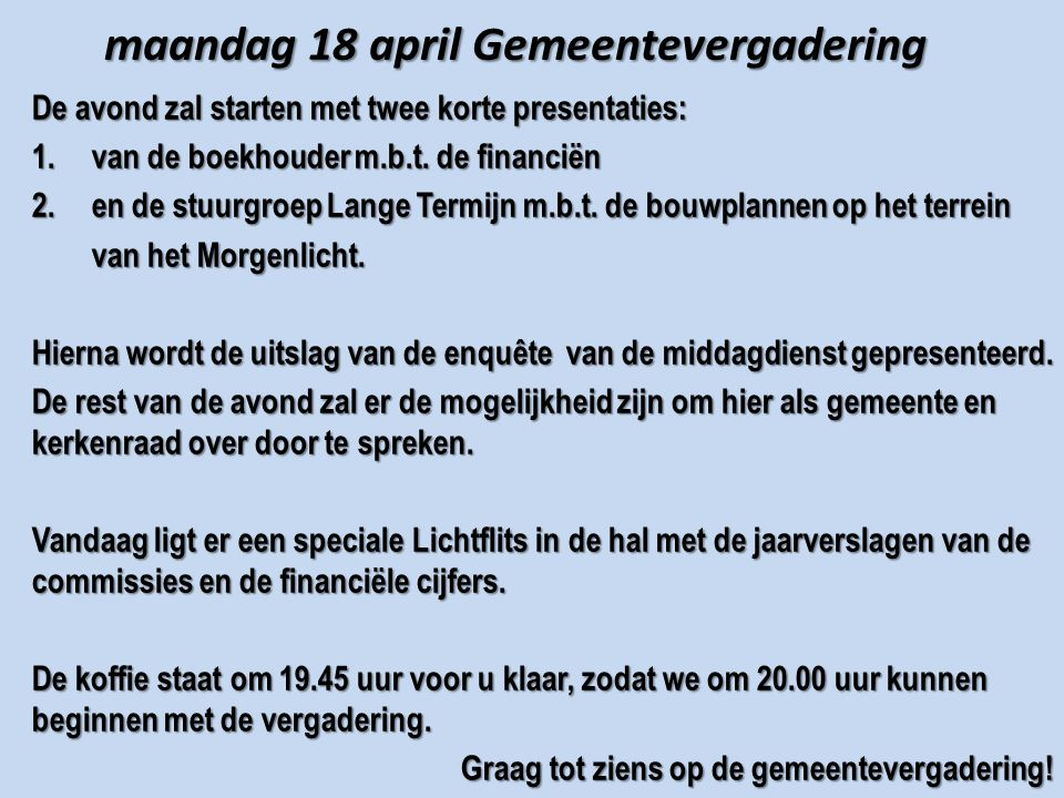 maandag 18 april Gemeentevergadering De avond zal starten met twee korte presentaties: 1. van de boekhouder m.b.t. de financiën 2.en de stuurgroep Lan