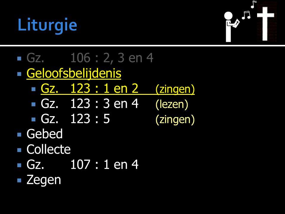  Gz.106 : 2, 3 en 4  Geloofsbelijdenis  Gz. 123 : 1 en 2 (zingen)  Gz.