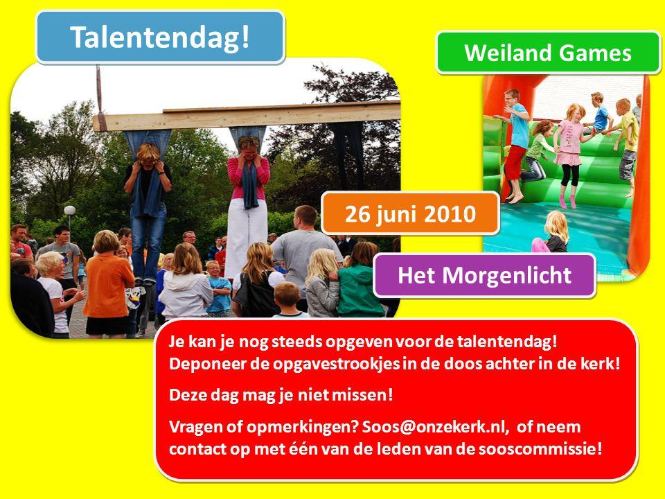Talentendag. 26 juni 2010 Weiland Games Je kan je nog steeds opgeven voor de talentendag.