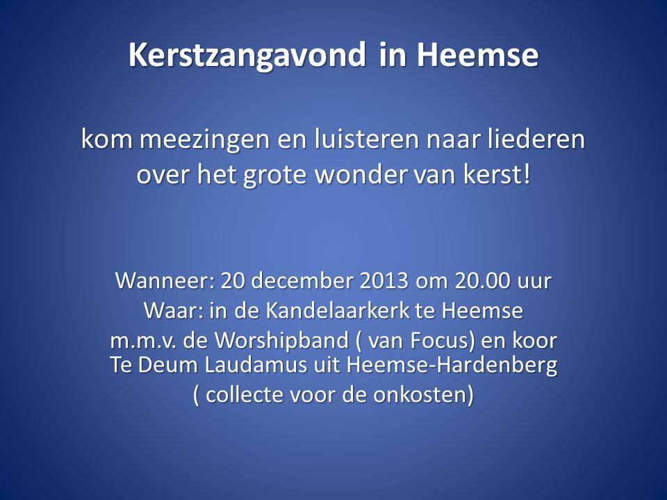 Kerstzangavond in Heemse kom meezingen en luisteren naar liederen over het grote wonder van kerst! Wanneer: 20 december 2013 om 20.00 uur Waar: in de