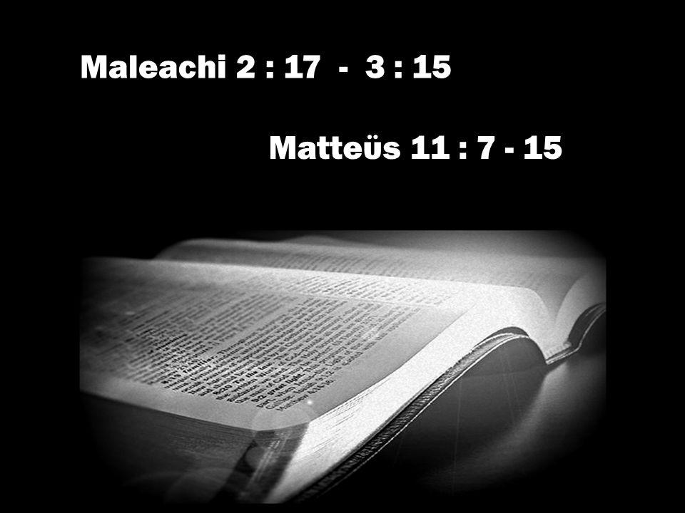 Maleachi 2 : 17 - 3 : 15 Matteϋs 11 : 7 - 15