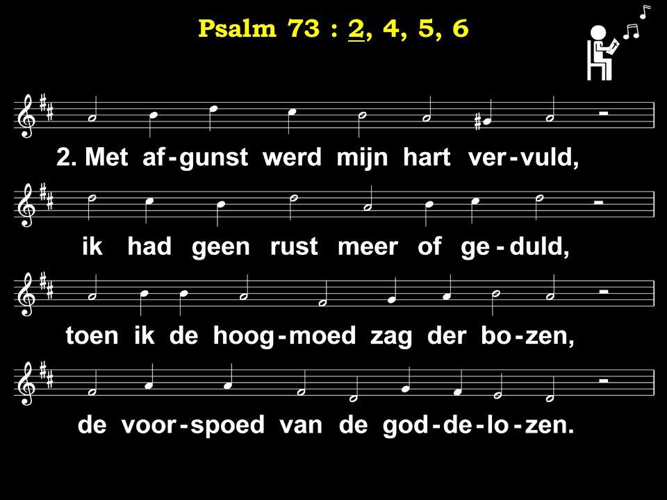 2 Psalm 73 : 2, 4, 5, 6
