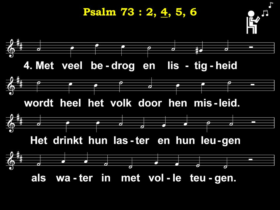 4 Psalm 73 : 2, 4, 5, 6