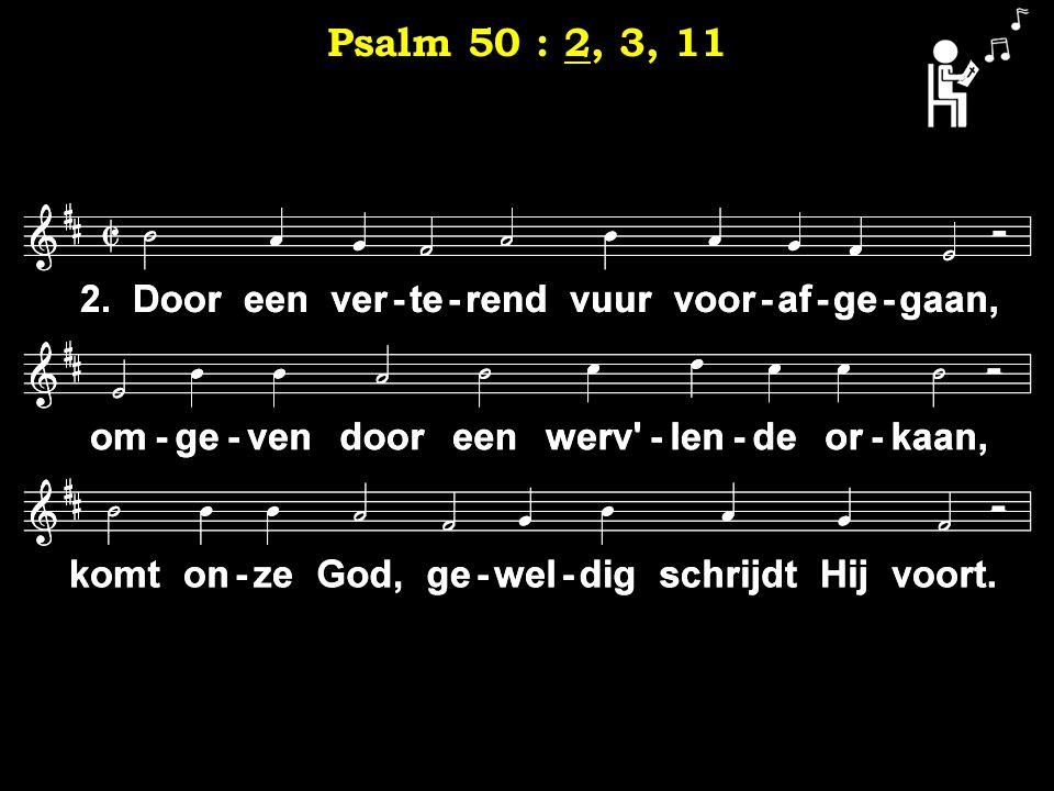 2 Psalm 50 : 2, 3, 11