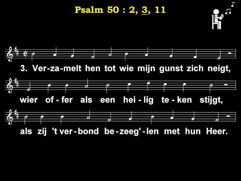 3 Psalm 50 : 2, 3, 11