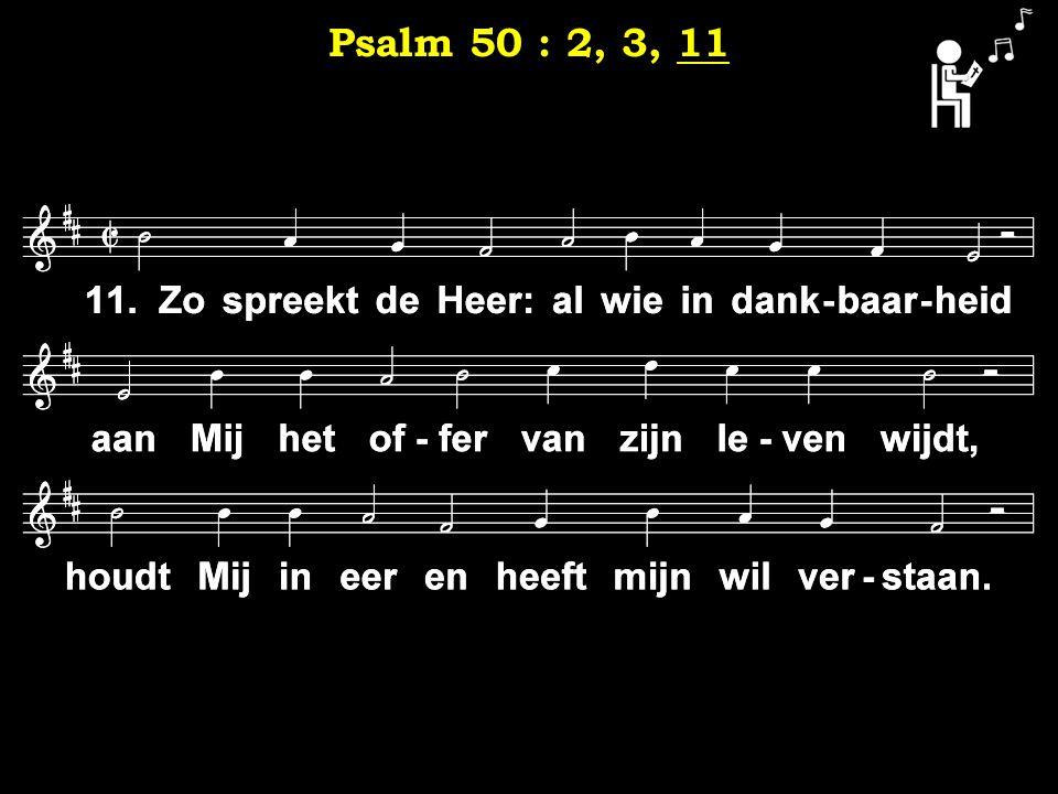 11 Psalm 50 : 2, 3, 11