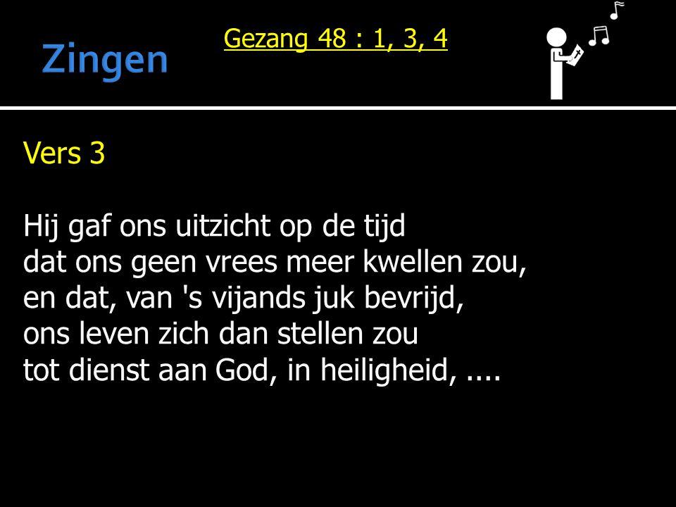 Vers 3 Hij gaf ons uitzicht op de tijd dat ons geen vrees meer kwellen zou, en dat, van s vijands juk bevrijd, ons leven zich dan stellen zou tot dienst aan God, in heiligheid,....