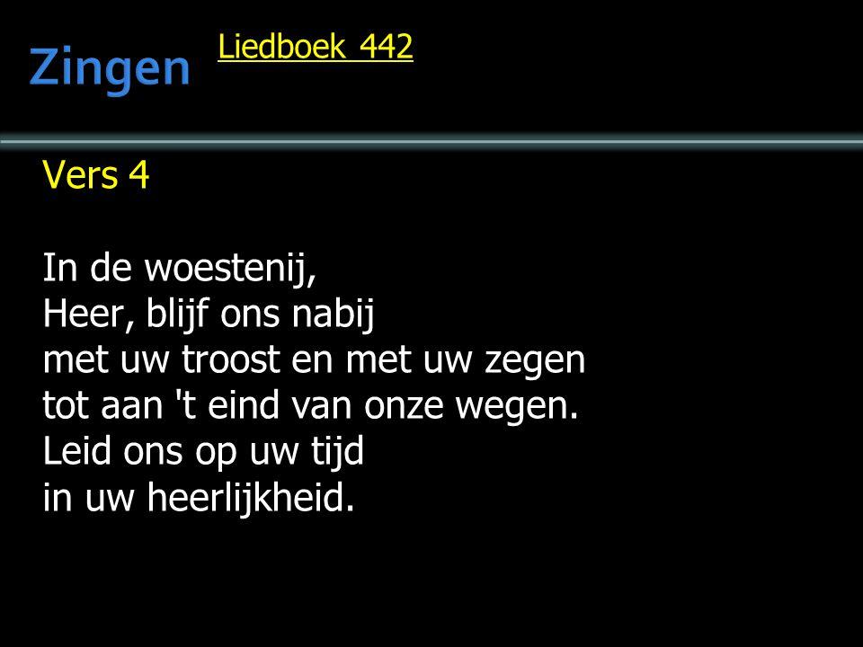 Liedboek 442 Vers 4 In de woestenij, Heer, blijf ons nabij met uw troost en met uw zegen tot aan t eind van onze wegen.