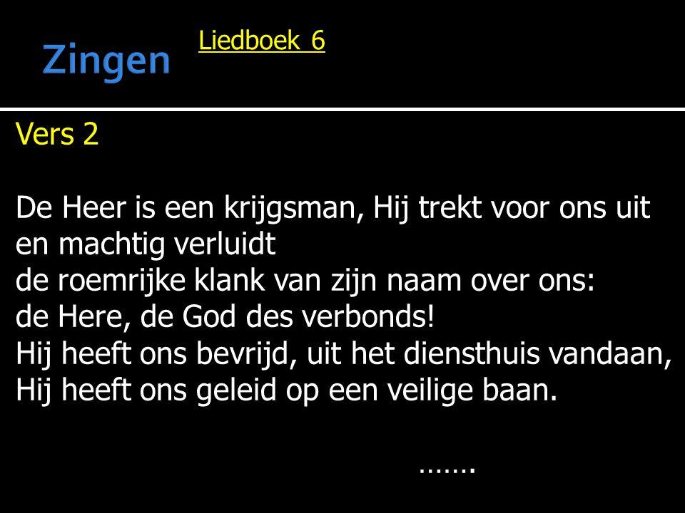 Liedboek 6 Vers 2 De Heer is een krijgsman, Hij trekt voor ons uit en machtig verluidt de roemrijke klank van zijn naam over ons: de Here, de God des