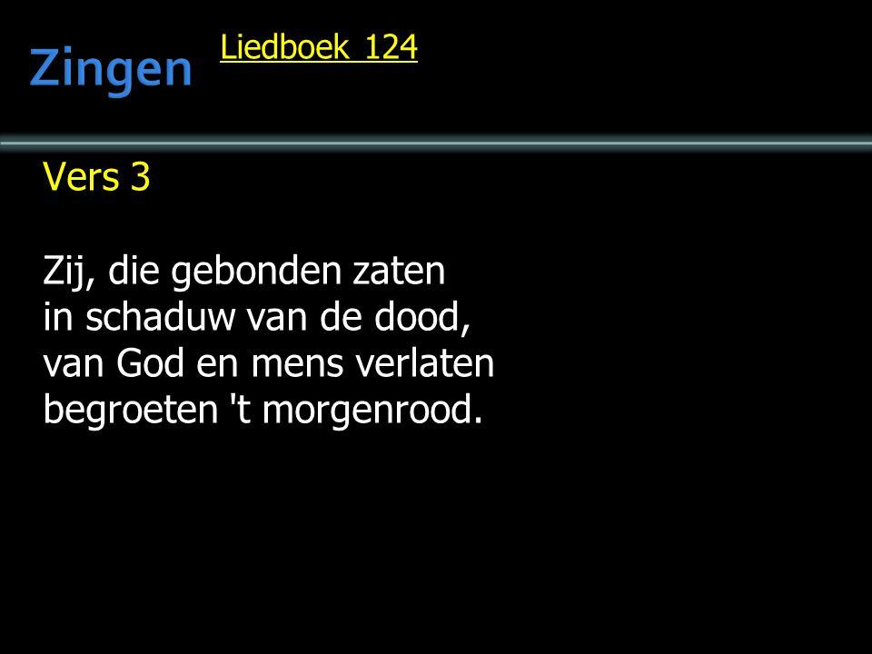 Liedboek 124 Vers 3 Zij, die gebonden zaten in schaduw van de dood, van God en mens verlaten begroeten 't morgenrood.