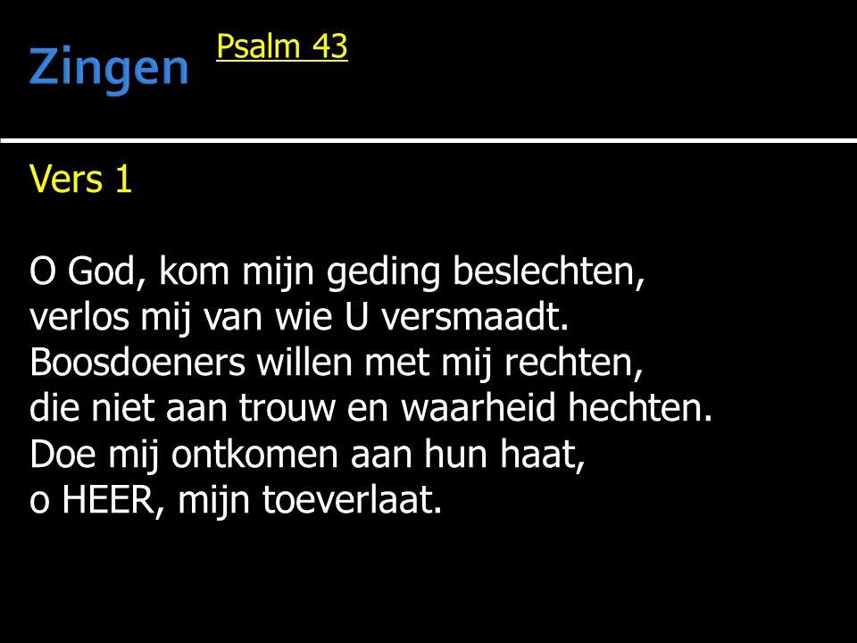 Vers 1 O God, kom mijn geding beslechten, verlos mij van wie U versmaadt. Boosdoeners willen met mij rechten, die niet aan trouw en waarheid hechten.