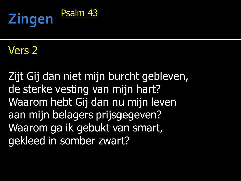 Vers 2 Zijt Gij dan niet mijn burcht gebleven, de sterke vesting van mijn hart? Waarom hebt Gij dan nu mijn leven aan mijn belagers prijsgegeven? Waar