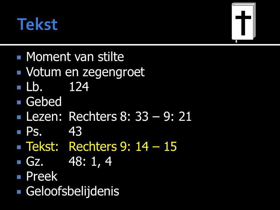  Moment van stilte  Votum en zegengroet  Lb.124  Gebed  Lezen:Rechters 8: 33 – 9: 21  Ps.43  Tekst:Rechters 9: 14 – 15  Gz.48: 1, 4  Preek 