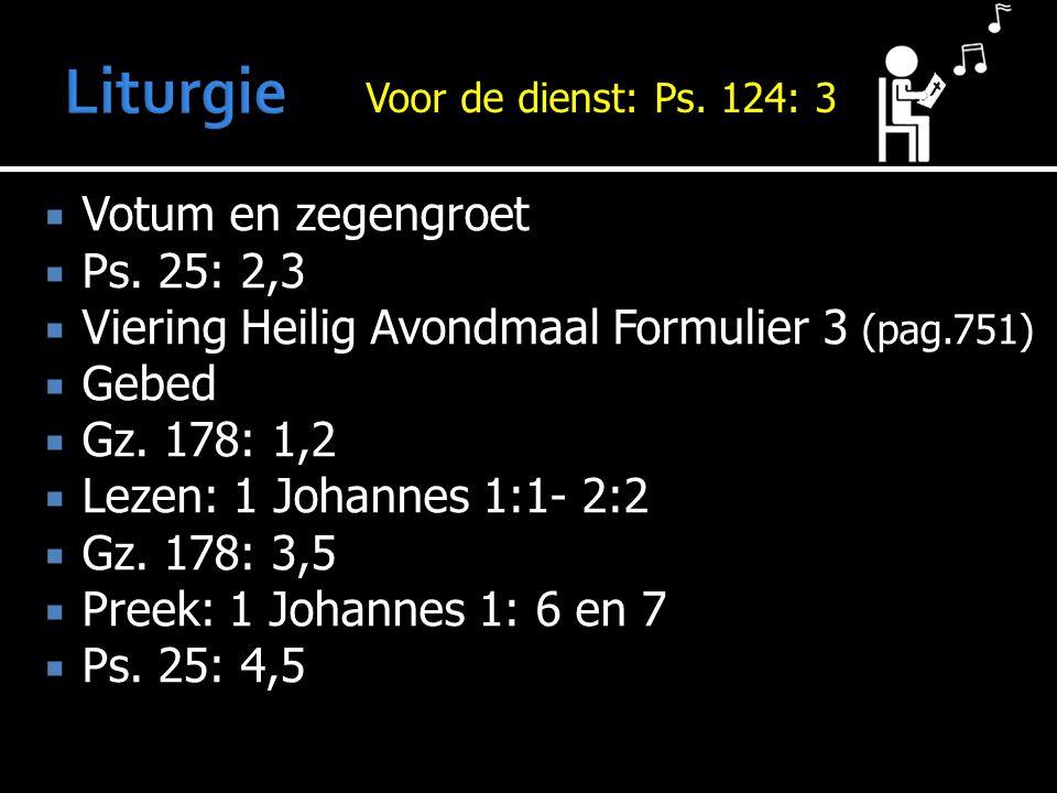  Votum en zegengroet  Ps. 25: 2,3  Viering Heilig Avondmaal Formulier 3 (pag.751)  Gebed  Gz.