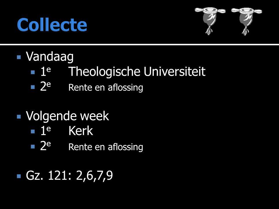  Vandaag  1 e Theologische Universiteit  2 e Rente en aflossing  Volgende week  1 e Kerk  2 e Rente en aflossing  Gz.