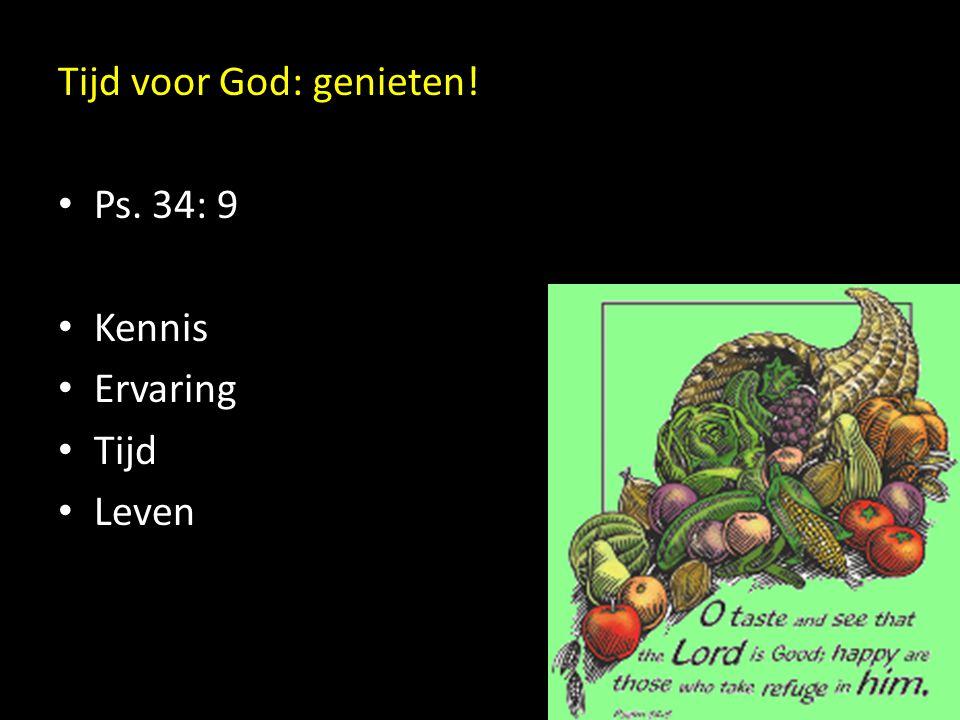 Tijd voor God: genieten! Ps. 34: 9 Kennis Ervaring Tijd Leven