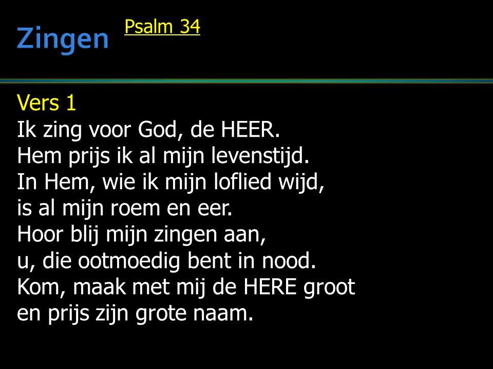 Vers 1 Ik zing voor God, de HEER. Hem prijs ik al mijn levenstijd. In Hem, wie ik mijn loflied wijd, is al mijn roem en eer. Hoor blij mijn zingen aan