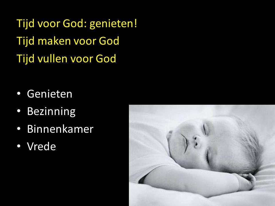 Tijd voor God: genieten! Tijd maken voor God Tijd vullen voor God Genieten Genieten Bezinning Bezinning Binnenkamer Binnenkamer Vrede Vrede