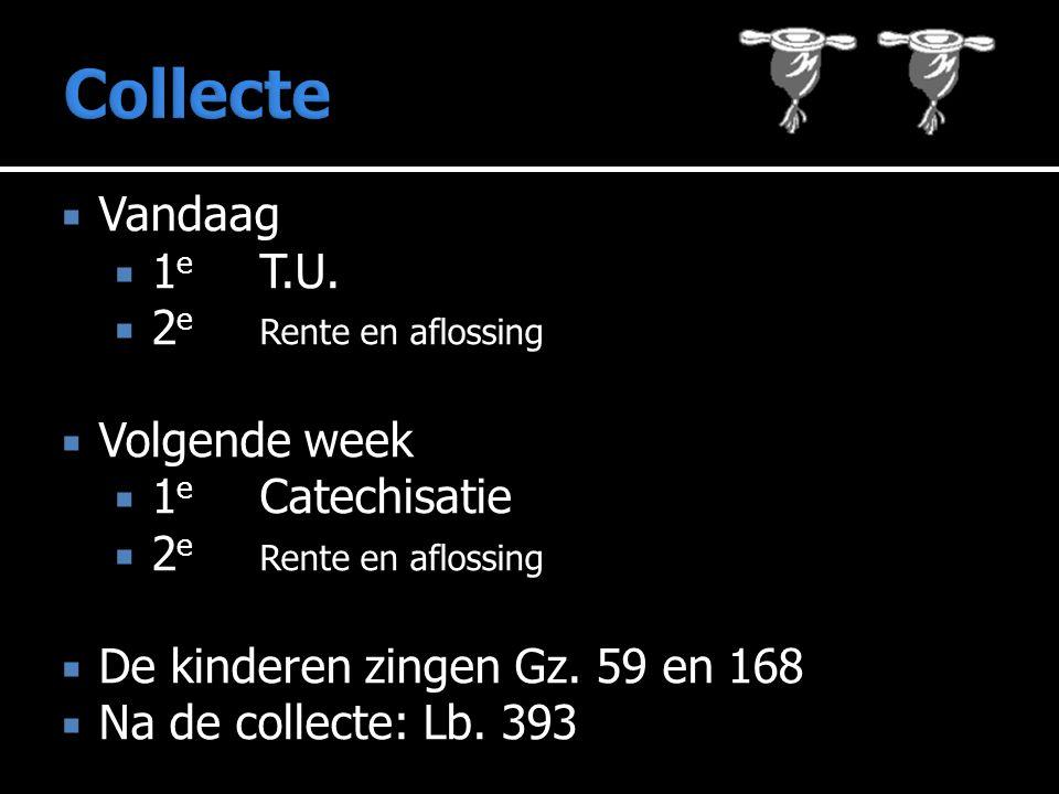  Vandaag  1 e T.U.  2 e Rente en aflossing  Volgende week  1 e Catechisatie  2 e Rente en aflossing  De kinderen zingen Gz. 59 en 168  Na de c