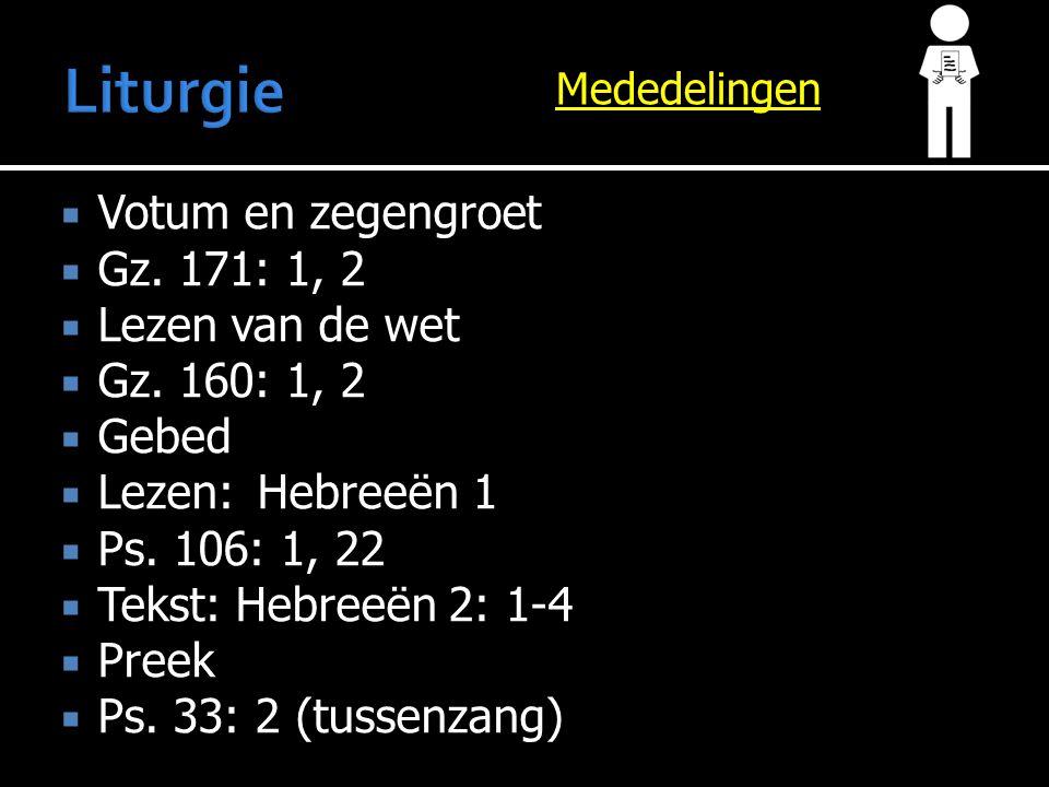 Mededelingen  Votum en zegengroet  Gz.171: 1, 2  Lezen van de wet  Gz.