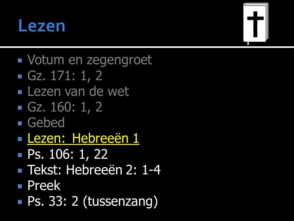  Votum en zegengroet  Gz.171: 1, 2  Lezen van de wet  Gz.