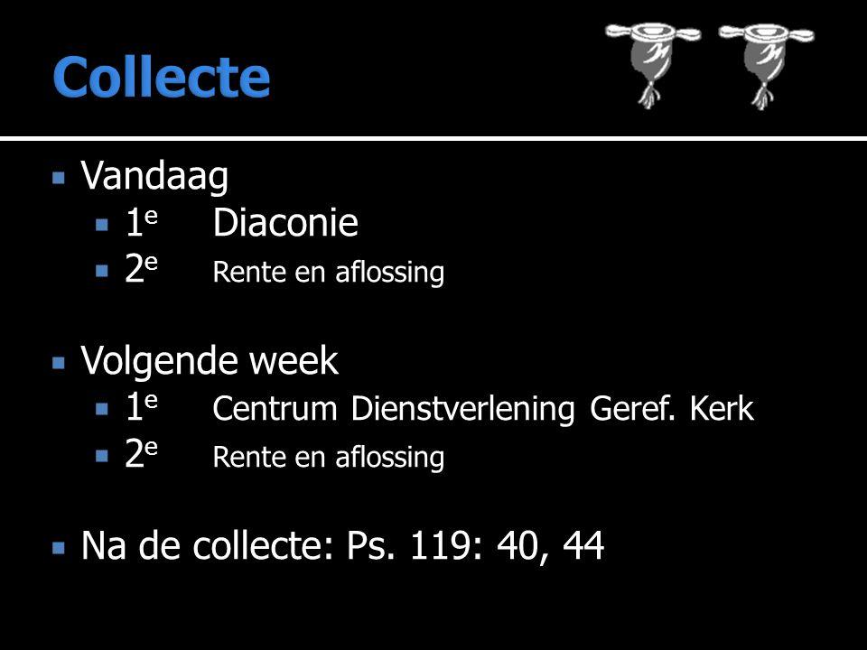  Vandaag  1 e Diaconie  2 e Rente en aflossing  Volgende week  1 e Centrum Dienstverlening Geref.
