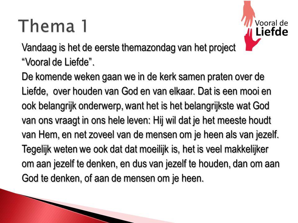 Vandaag is het de eerste themazondag van het project Vooral de Liefde .