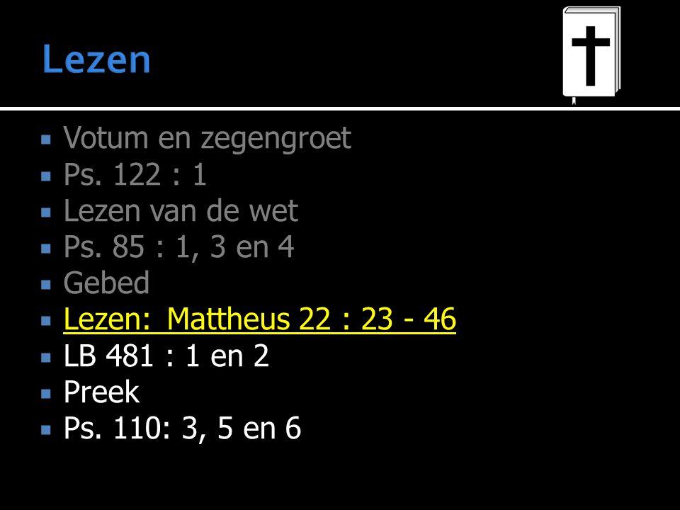  Votum en zegengroet  Ps.122 : 1  Lezen van de wet  Ps.