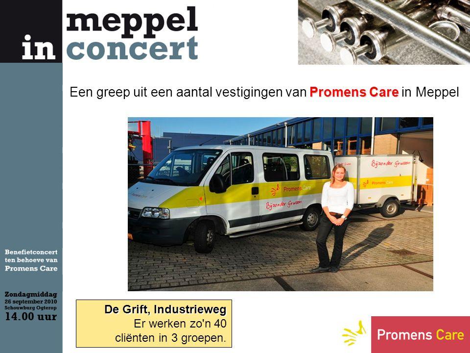 Promens Care Een greep uit een aantal vestigingen van Promens Care in Meppel De Grift, Industrieweg Er werken zo n 40 cliënten in 3 groepen.