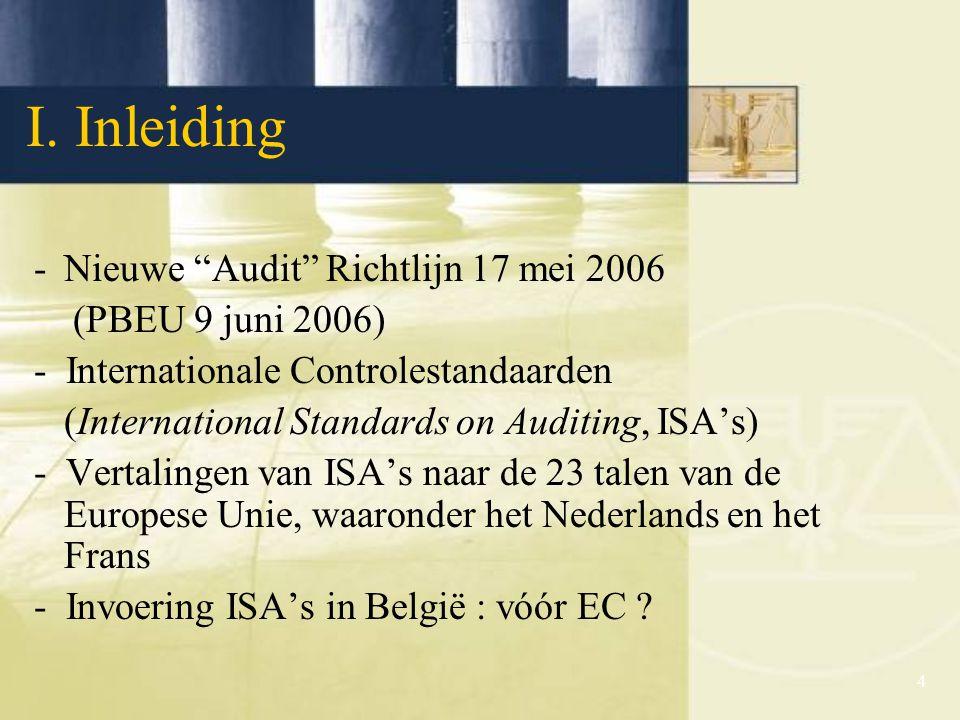 4 -Nieuwe Audit Richtlijn 17 mei 2006 (PBEU 9 juni 2006) - Internationale Controlestandaarden (International Standards on Auditing, ISA's) - Vertalingen van ISA's naar de 23 talen van de Europese Unie, waaronder het Nederlands en het Frans - Invoering ISA's in België : vóór EC .