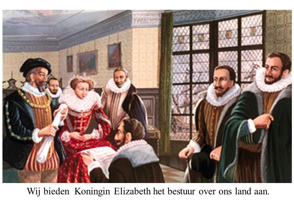 Wij bieden Koningin Elizabeth het bestuur over ons land aan.