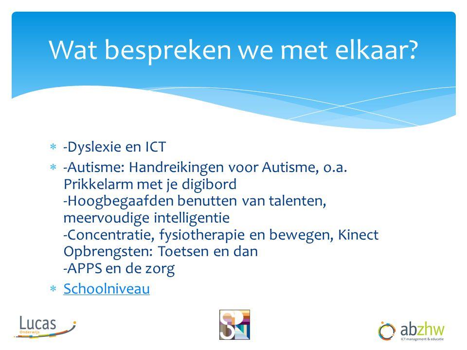  -Dyslexie en ICT  -Autisme: Handreikingen voor Autisme, o.a. Prikkelarm met je digibord -Hoogbegaafden benutten van talenten, meervoudige intellige