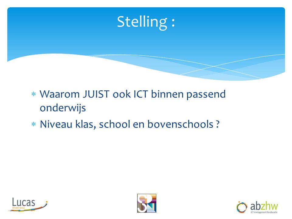  Waarom JUIST ook ICT binnen passend onderwijs  Niveau klas, school en bovenschools ? Stelling :