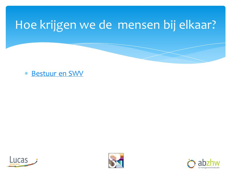  Bestuur en SWV Bestuur en SWV Hoe krijgen we de mensen bij elkaar?