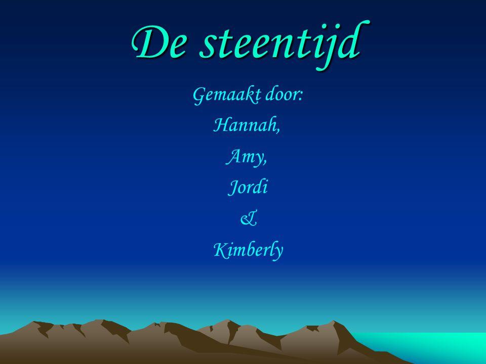 De steentijd Gemaakt door: Hannah, Amy, Jordi & Kimberly