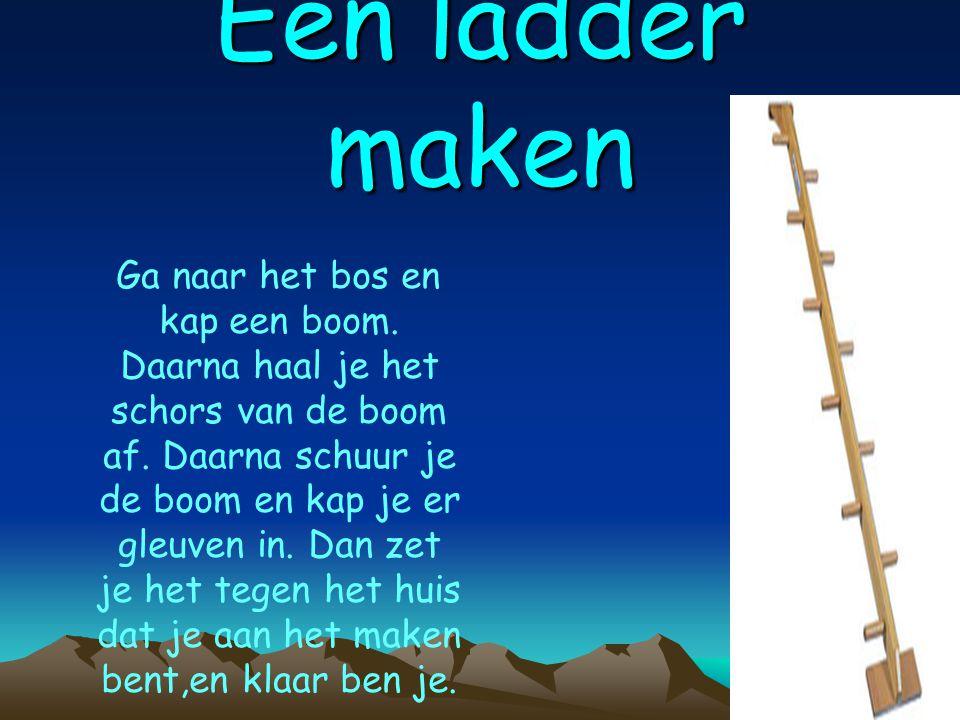 Een ladder maken Ga naar het bos en kap een boom.Daarna haal je het schors van de boom af.