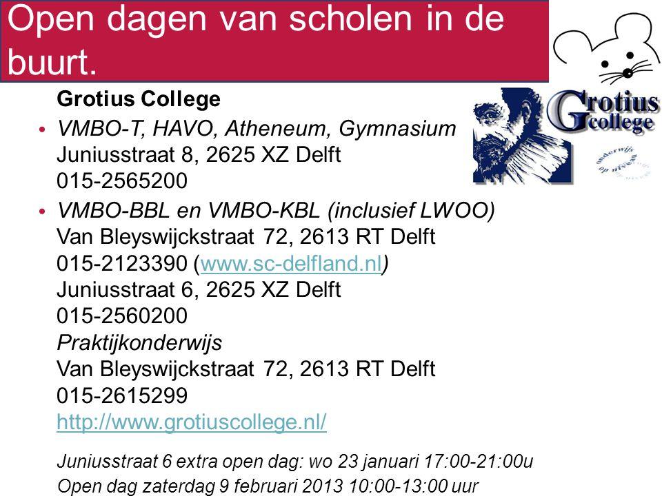Open dagen van scholen in de buurt. Grotius College VMBO-T, HAVO, Atheneum, Gymnasium Juniusstraat 8, 2625 XZ Delft 015-2565200 VMBO-BBL en VMBO-KBL (