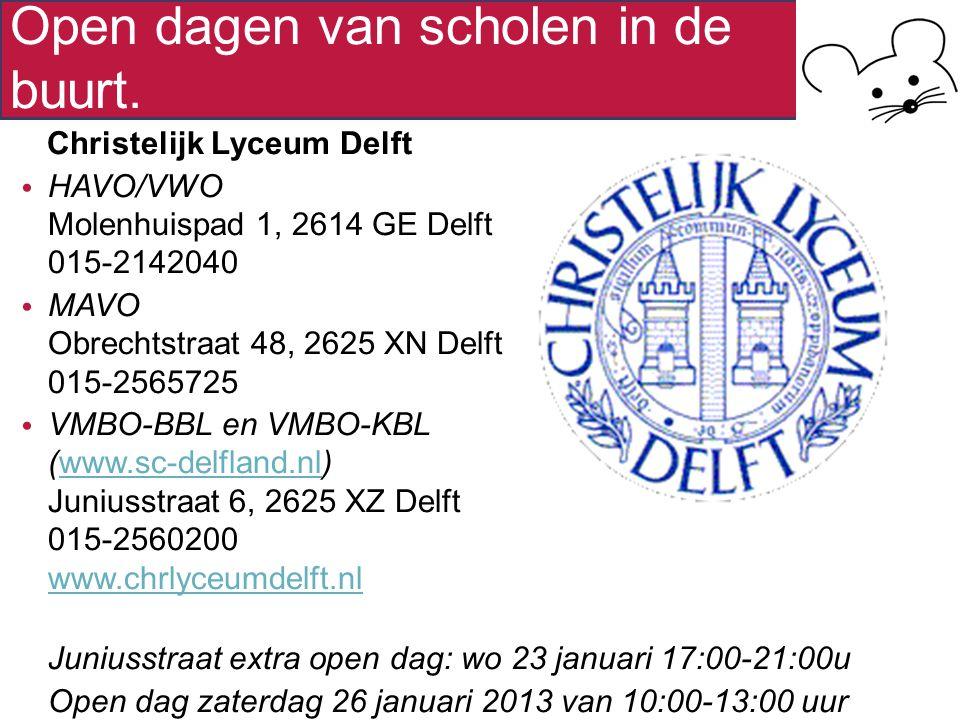 Open dagen van scholen in de buurt. Christelijk Lyceum Delft HAVO/VWO Molenhuispad 1, 2614 GE Delft 015-2142040 MAVO Obrechtstraat 48, 2625 XN Delft 0