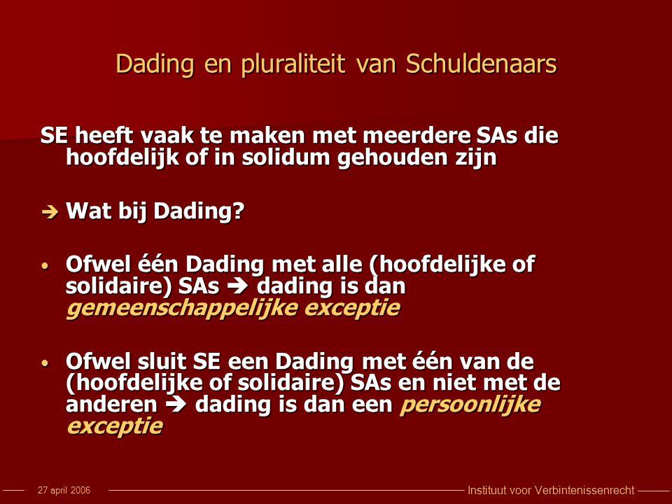 Instituut voor Verbintenissenrecht 27 april 2006 Dading en pluraliteit van Schuldenaars SE heeft vaak te maken met meerdere SAs die hoofdelijk of in s