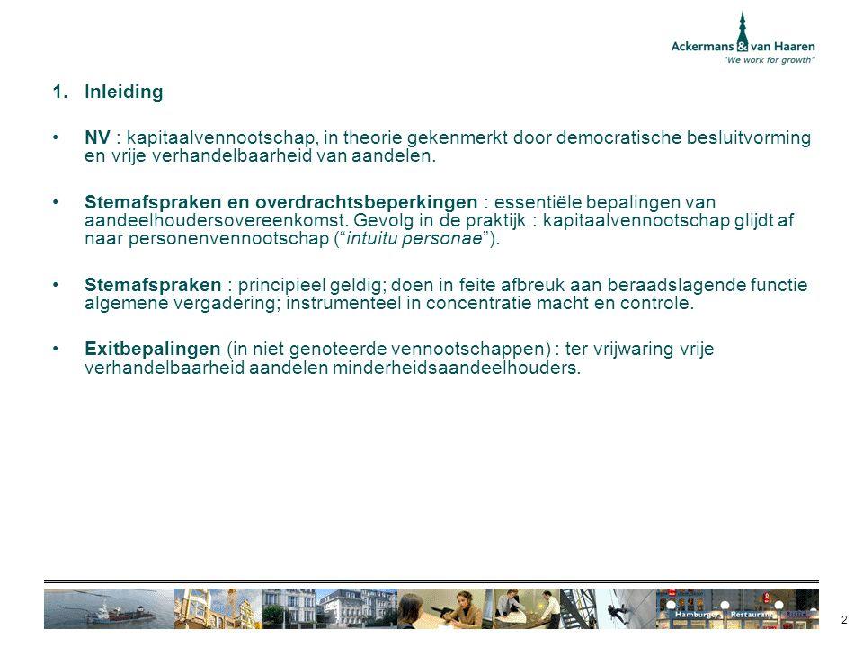 2 1.Inleiding NV : kapitaalvennootschap, in theorie gekenmerkt door democratische besluitvorming en vrije verhandelbaarheid van aandelen. Stemafsprake
