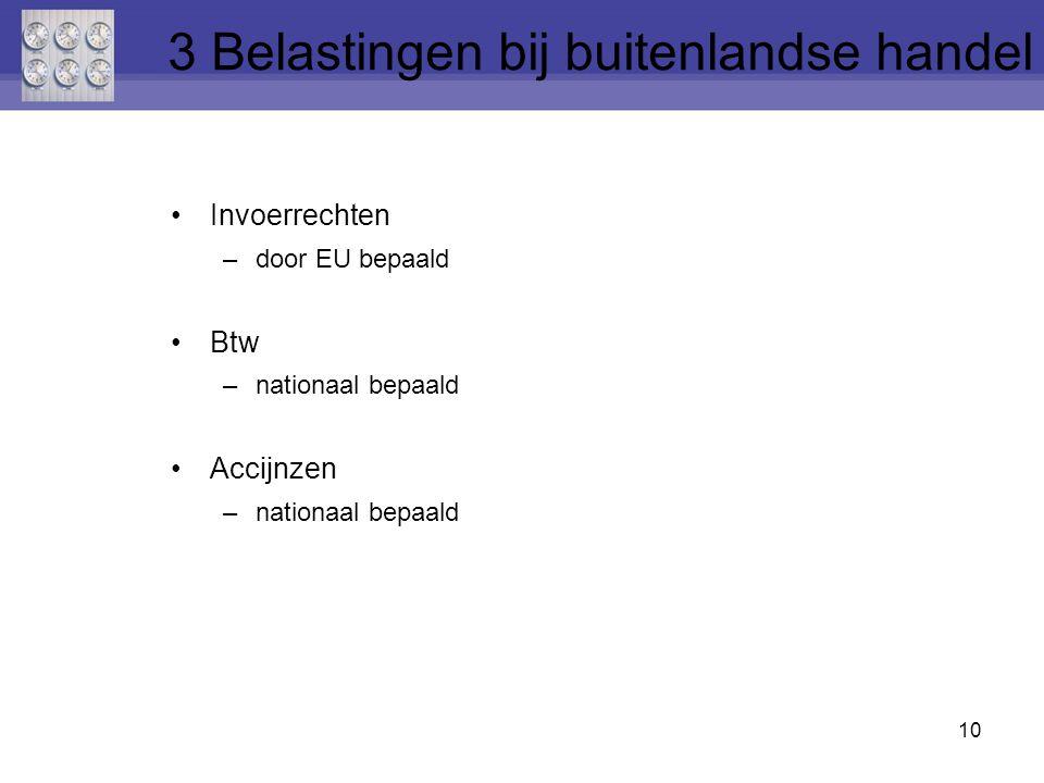 Invoerrechten –door EU bepaald Btw –nationaal bepaald Accijnzen –nationaal bepaald 10 3 Belastingen bij buitenlandse handel
