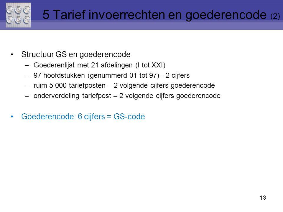 13 Structuur GS en goederencode –Goederenlijst met 21 afdelingen (I tot XXI) –97 hoofdstukken (genummerd 01 tot 97) - 2 cijfers –ruim 5 000 tariefpost