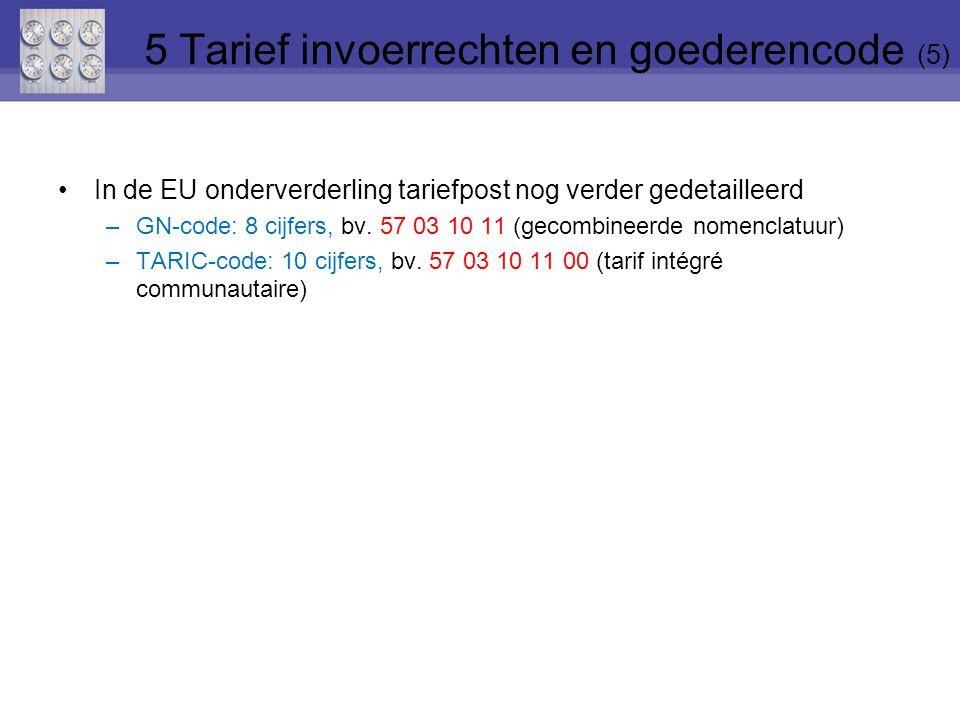In de EU onderverderling tariefpost nog verder gedetailleerd –GN-code: 8 cijfers, bv. 57 03 10 11 (gecombineerde nomenclatuur) –TARIC-code: 10 cijfers