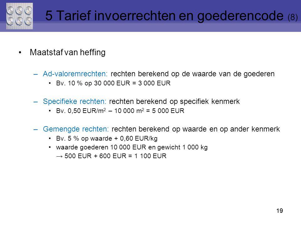 19 Maatstaf van heffing –Ad-valoremrechten: rechten berekend op de waarde van de goederen Bv. 10 % op 30 000 EUR = 3 000 EUR –Specifieke rechten: rech