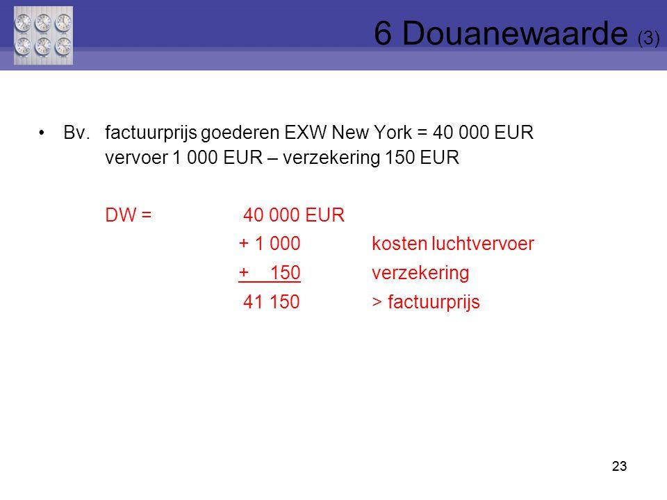 23 Bv.factuurprijs goederen EXW New York = 40 000 EUR vervoer 1 000 EUR – verzekering 150 EUR DW = 40 000 EUR + 1 000kosten luchtvervoer + 150verzeker