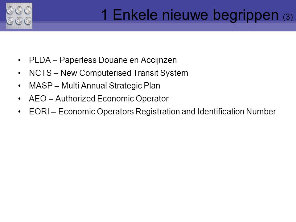 PLDA – Paperless Douane en Accijnzen NCTS – New Computerised Transit System MASP – Multi Annual Strategic Plan AEO – Authorized Economic Operator EORI