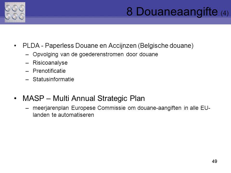 49 PLDA - Paperless Douane en Accijnzen (Belgische douane) –Opvolging van de goederenstromen door douane –Risicoanalyse –Prenotificatie –Statusinforma