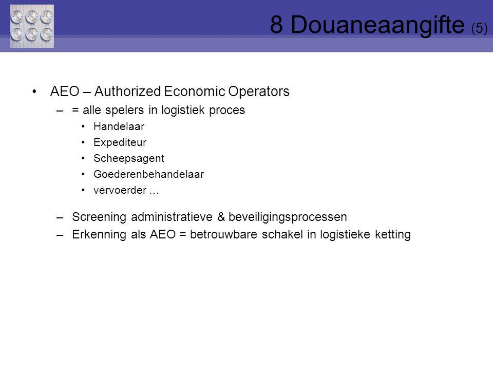 AEO – Authorized Economic Operators –= alle spelers in logistiek proces Handelaar Expediteur Scheepsagent Goederenbehandelaar vervoerder … –Screening