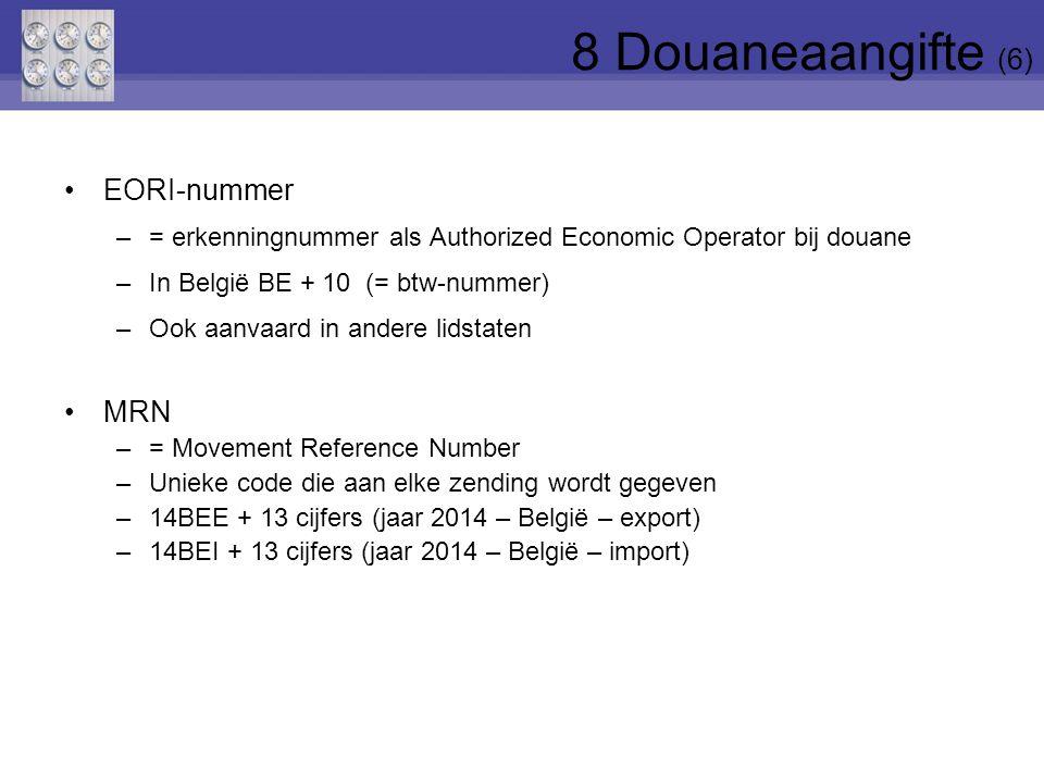EORI-nummer –= erkenningnummer als Authorized Economic Operator bij douane –In België BE + 10 (= btw-nummer) –Ook aanvaard in andere lidstaten MRN –=